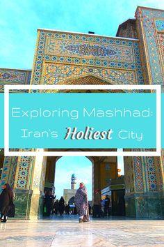 Exploring Mashhad- Iran's Holiest City