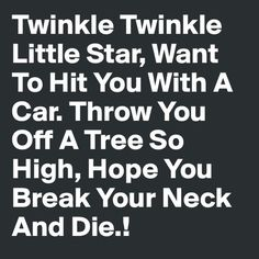 twinkle twinkle little star i want to hit you with a car - Căutare Google