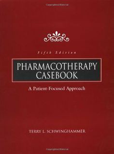 Pharmacotherapy Casebook by Terry Schwinghammer,