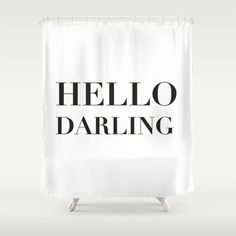 Shower Curtain with Hello Darling in black and white is a lovely way to start your day!    - Shower Curtain: 71 x 74 inches (standard shower