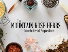 FREE E-BOOK: Guide to Herbal Preparations by Mountain Rose Herbs - teas, tinctures, herbal extracts, salves, infused oils, herbal vinegar, glycerites, syrups, chest rubs, and fire cider