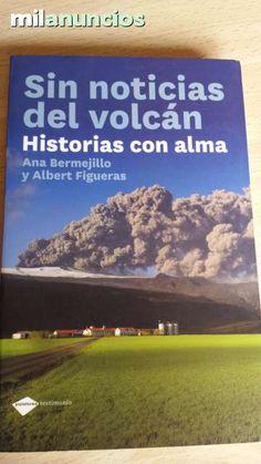 """Vendo libro """"Sin noticias del volcán. Historias con alma."""" Ana Bermejillo y Albert Figueras. Anuncio y más fotos aquí: http://www.milanuncios.com/libros/sin-noticias-del-volcan-147107677.htm"""