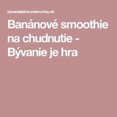Banánové smoothie na chudnutie - Bývanie je hra Smoothie, Smoothies, Shake