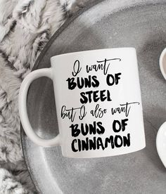 Couldnt be more true! This funny mug ships in a gift box. This mug would make a great gift for your favorite workout buddy! * 11 oz * Ceramic * Mug reads, I want Buns of Steel but I also Want Buns of Cinnamon * Ships in a gift box * Ships within 2 business days from NJ
