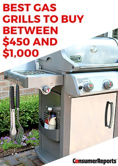 Best Gas Grills to Buy Between $450 and $1,000 - Consumer Reports' pros tested over 150 grills and found mid-priced models worth considering. Here are great small, medium, and large gas grills that deliver impressive performance.