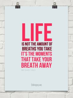 Life   is not the amount of   breaths you take  it's the moments that take your breath away