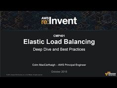 AWS re:Invent 2015 | (CMP401) Elastic Load Balancing Deep Dive and Best Practices - YouTube