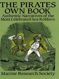 The Pirates Own Book by Marine Research Society  Rare volume, based on actual documents, recounts in lurid detail the life, atrocities and bloody death of the infamous Black Beard as well as the cold-blooded exploits of Jean Lafitte, Robert Kidd, Edward Low, Thomas White, Anne Bonney, Mary Read, and scores of other maritime marauders. Enhanced with over 70 atmospheric wood engravings. Introduction.