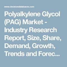 Polyalkylene Glycol (PAG) Market - Industry Research Report, Size, Share, Demand, Growth, Trends and Forecasts: DecisionDatabases.com
