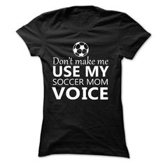 (Discount mother tshirt) Dont make me use my SOCCER mom voice at…