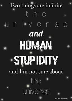 De achtergrond moet op een simple manier het universum voorstellen. In de quote wordt eerst gezegd dat het universum oneindig is, om dit te tonen staan de letters ver uit elkaar. Het Lettertype van 'human stupidity' breekt bij wijze van spreken af door de stomheid van de mens. Daarna zegt hij dat hij niet zeker is van de oneindigheid van het universum en om dit te tonen staan de letters deze keer dichtbij elkaar.