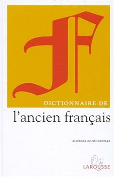 Dictionnaire de l'ancien français de Algirdas Julien Greimas http://www.amazon.fr/dp/2035320488/ref=cm_sw_r_pi_dp_-Fruwb0K9WAJD