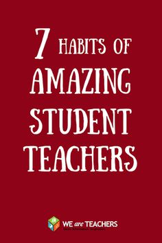 7 Habits of Amazing Student Teachers #weareteachers A very good read!