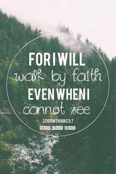 For I will walk by faith...