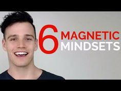 6 Mindsets That Will Make You Magnetic - YouTube ~I feel this is a very important video  for people to view at least once, and these are great points he brings up on his list.