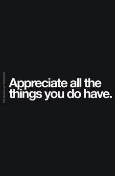 Appreciate all the things you do have - Studying Motivation Hard Quotes, Reminder Quotes, Motivational Quotes For Life, Meaningful Quotes, Music Quotes, True Quotes, Positive Quotes, Funny Quotes, Inspirational Quotes