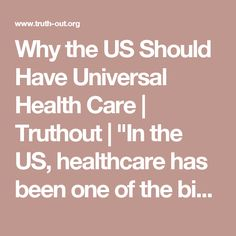 """Why the US Should Have Universal Health Care   Truthout   """"In the US, healthcare has been one of the biggest political battles of the decade. The author's yrs of experience caring f/people w/dementia, traumatic brain injuries, tetraplegia, cancer & more has given him a firsthand look into what our healthcare system is like at the ground level & it's a different world from the vague concepts that politicians volley back & forth at each other."""" Click to read & share the full article."""