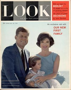 "Front cover of Look magazine dated February 28, 1961 featuring the First Family: President John F. Kennedy, First Lady Jacqueline Kennedy, Caroline Kennedy, and John F. Kennedy, Jr. ""An Exclusive Visit With Our New First Family."""