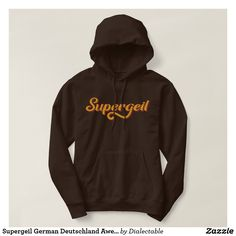 #Supergeil #German #Deutschland Awesome Slang Hoodie. This design is available on t-shirts, hoodies, tank tops and sweatshirts! #deutsche #umgangssprache #slang #dialect #zazzle