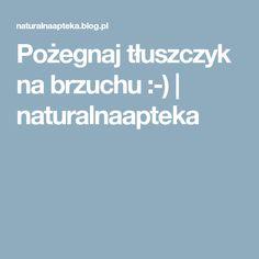 Pożegnaj tłuszczyk na brzuchu :-) | naturalnaapteka