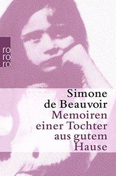 Simone de Beauvoir, Memoiren einer Tochter aus gutem Hause | Die Kindheitserinnerungen der großen Simone de Beauvoir geben hochinteressante Einblicke in das Leben des französischen Bürgertums zu Beginn des 20. Jahrhunderts. www.redaktionsbuero-niemuth.de