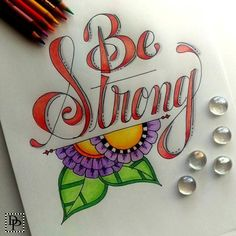Be strong and you will get through anything!  #handlettering #prismacolor…