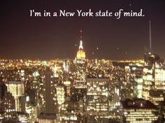 State...I'm in a New York Sate of mind- Teen Quotes