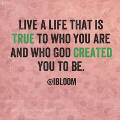 Be true to you and who God has created you to be! Don't live your life based on the expectations of others! #BeMore #BeYou