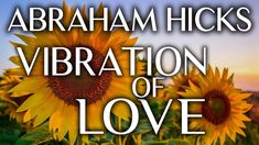 Abraham Hicks - The Vibration Of Love...The Perfect Way To Use Law Of Attraction For A Relationship - YouTube