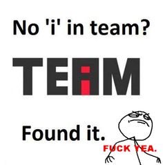 No I in team memes meme lol hilarious laughter humor laughs lmao funny memes funny images Haha Funny, Funny Cute, Funny Memes, Hilarious, Jokes, Funny Stuff, Funny Shit, Funny Things, Random Stuff