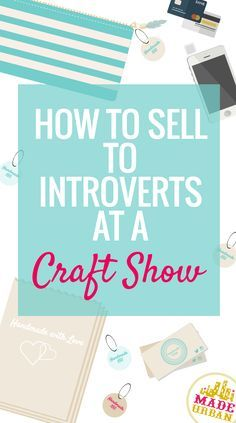 From the perspective of an introvert, what steers me towards and away from buying. But these are all great points to keep in mind for increasing sales at your next craft fair, regardless of whether you're selling to an introvert or an extrovert.