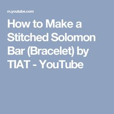 How to Make a Stitched Solomon Bar (Bracelet) by TIAT - YouTube