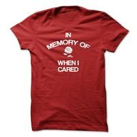 In Memory Of T Shirt, In Memory Of When I Cared T Shirt, Birthday Gift T Shirt, Birthday Present