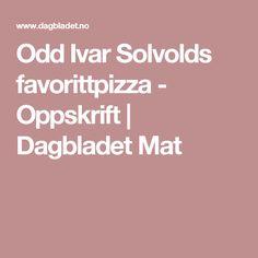 Odd Ivar Solvolds favorittpizza - Oppskrift | Dagbladet Mat
