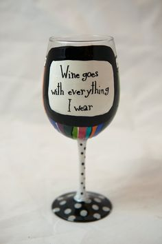 Wine Goes With Everything I Wear Glass Etsy listing at http://www.etsy.com/listing/115710602/wine-goes-with-everything-i-wear-hand