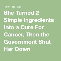 She Turned 2 Simple Ingredients Into a Cure For Cancer, Then the Government Shut Her Down