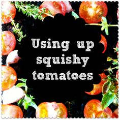 This post includes my favourite recipe for using up slightly squishy tomatoes. The perfect weeknight dinner...