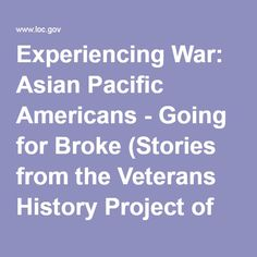 Experiencing War: Asian Pacific Americans - Going for Broke (Stories from the Veterans History Project of the Library of Congress)