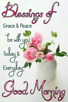 Blessings Of Grace And Peace Good Morning morning good morning morning quotes good morning quotes morning quote good morning quote beautiful good morning quotes good morning blessings quotes good morning wishes good morning quotes for family and friends Good Morning Beautiful Quotes, Good Morning For Him, Good Morning Prayer, Good Morning Inspirational Quotes, Good Morning Flowers, Morning Blessings, Good Morning Picture, Morning Pictures, Good Morning Wishes