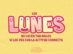 Los #Lunes no lucen tan malos si los ves con la #Actitud correcta... #Citas #Frases @Candidman