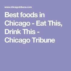 Best foods in Chicago - Eat This, Drink This - Chicago Tribune