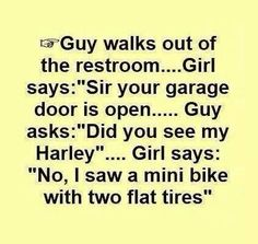 """Guy walks out of a restroom.. Girl says """"sir your garage door is open 