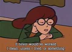 When you sabotage yourself | 28 Daria Quotes For Any Situation