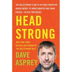 Head Strong: The Bulletproof Plan eBook hacked. Head Strong: The Bulletproof Plan to Activate Untapped Brain Energy to Work Smarter and Think Faster-in Just Two Weeks by Dave Asprey (Author) From the mak. Affirmations, Weight Gain, Weight Loss, Bulletproof Diet, Bulletproof Coffee, Think Fast, Kirara, Brain Fog, Energy Level