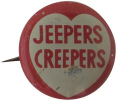 Jeeper Creepers | Busy Beaver Button Museum