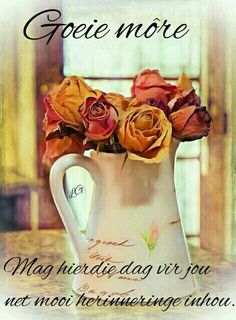 Good Morning Flowers, Good Morning Good Night, Good Morning Wishes, Day Wishes, Positive Thoughts, Deep Thoughts, Lekker Dag, Goeie More, Afrikaans Quotes