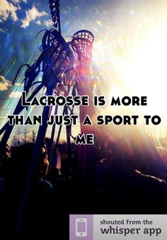 Lacrosse is more than just a sport to me