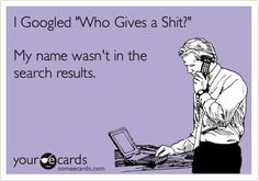 "I googled ""who gives a shit"""