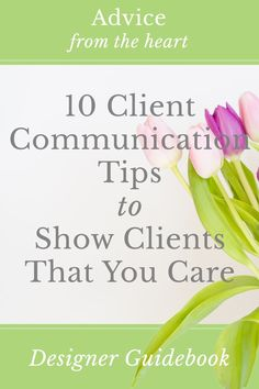 Designer Guidebook's Top 10 client communication tips to show clients that you care! Implement these strategies for happier clients and more referrals!