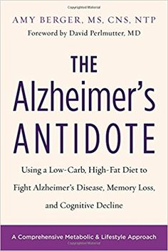 EPub The Alzheimer's Antidote: Using a Low-Carb, High-Fat Diet to Fight Alzheimer's Disease, Memory Loss, and Cognitive Decline Author Amy Berger and David Perlmutter, MD Lose 5 Pounds, 20 Pounds, Alzheimers, Macros, Amy, Skin Bumps, High Fat Diet, Metabolic Diet, Ketogenic Diet